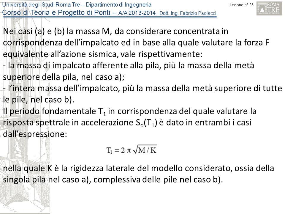Nei casi (a) e (b) la massa M, da considerare concentrata in corrispondenza dell'impalcato ed in base alla quale valutare la forza F equivalente all'azione sismica, vale rispettivamente: