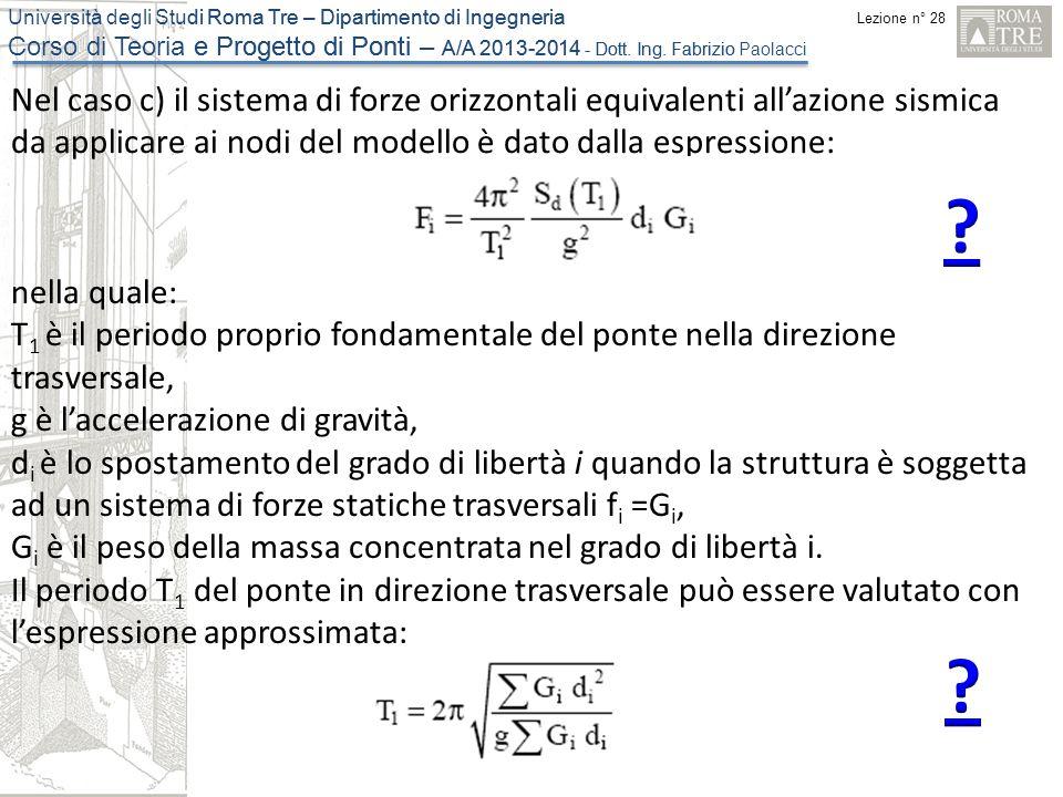 Nel caso c) il sistema di forze orizzontali equivalenti all'azione sismica da applicare ai nodi del modello è dato dalla espressione: