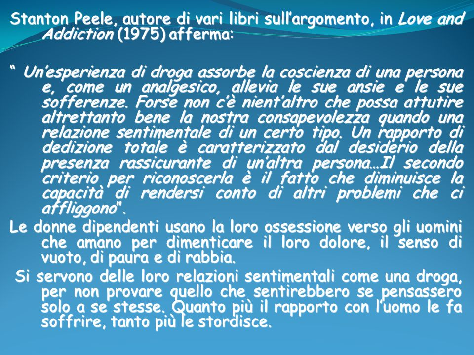 Stanton Peele, autore di vari libri sull'argomento, in Love and Addiction (1975) afferma: