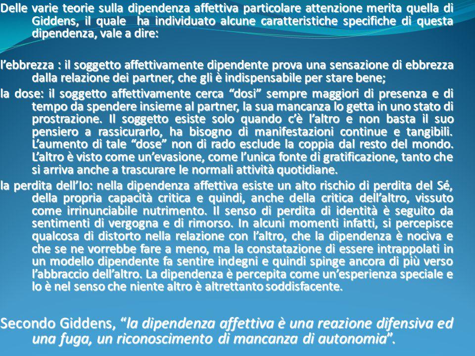 Delle varie teorie sulla dipendenza affettiva particolare attenzione merita quella di Giddens, il quale ha individuato alcune caratteristiche specifiche di questa dipendenza, vale a dire: