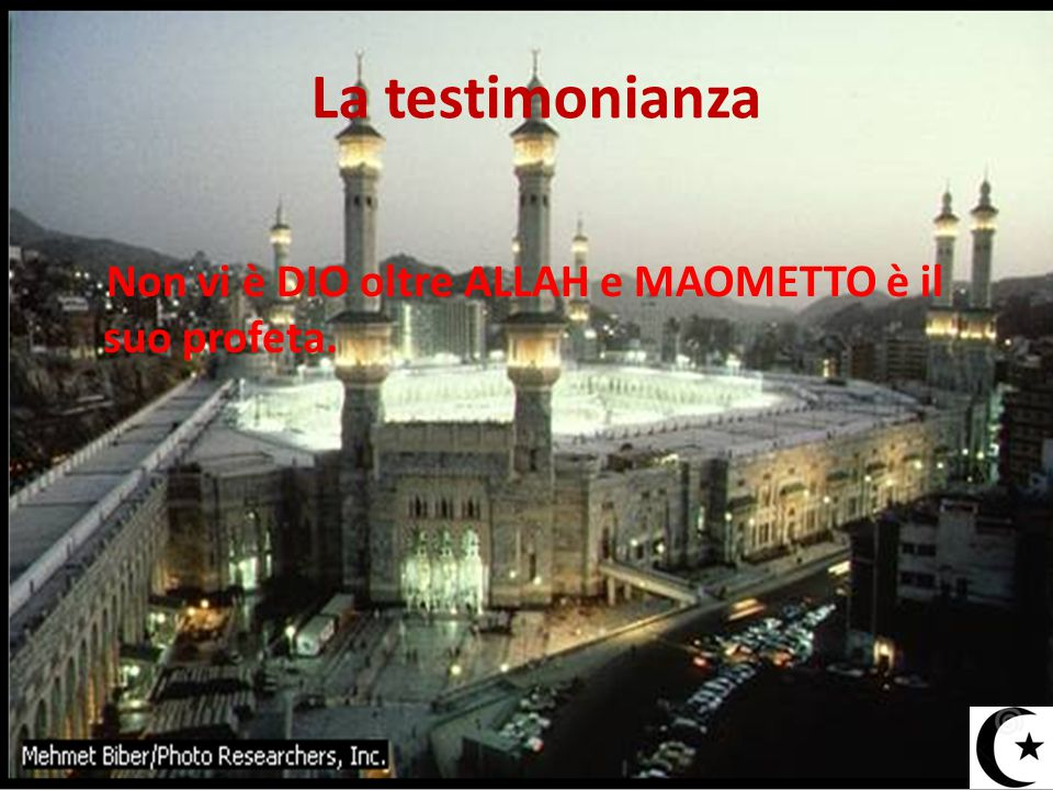 La testimonianza Non vi è DIO oltre ALLAH e MAOMETTO è il suo profeta.