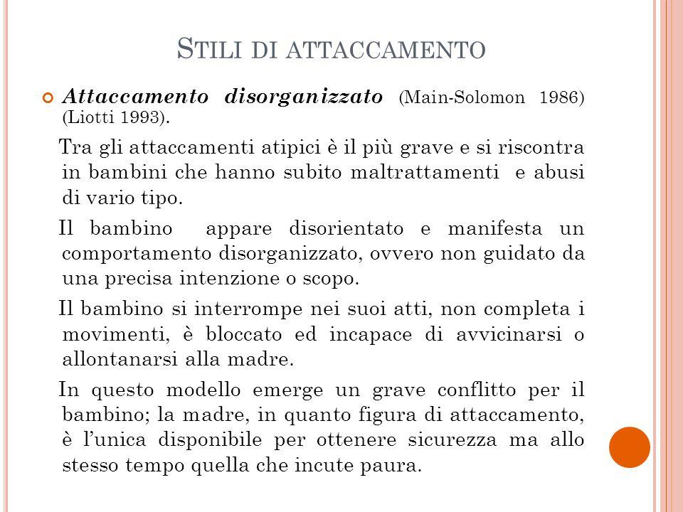 Stili di attaccamento Attaccamento disorganizzato (Main-Solomon 1986) (Liotti 1993).