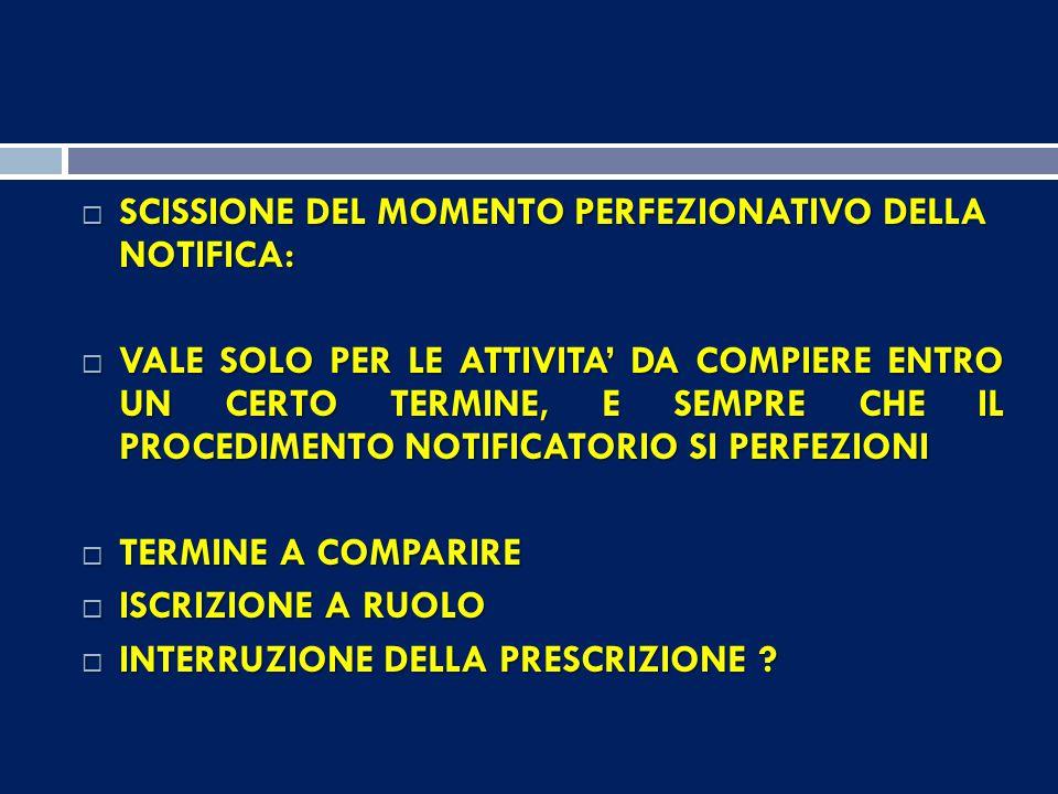 SCISSIONE DEL MOMENTO PERFEZIONATIVO DELLA NOTIFICA: