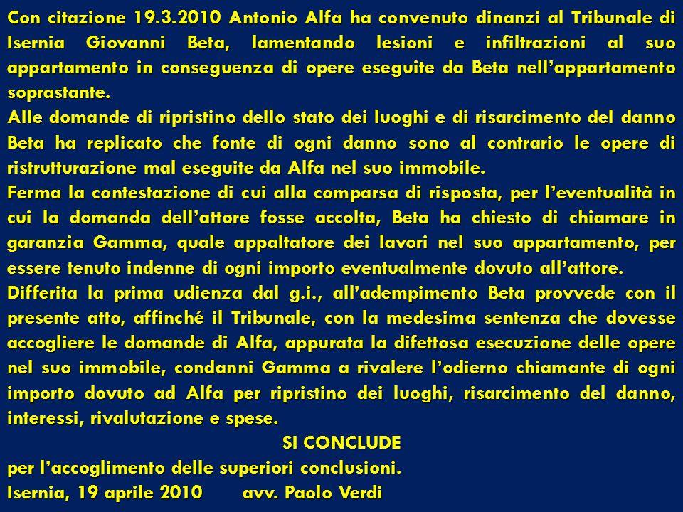 Con citazione 19.3.2010 Antonio Alfa ha convenuto dinanzi al Tribunale di Isernia Giovanni Beta, lamentando lesioni e infiltrazioni al suo appartamento in conseguenza di opere eseguite da Beta nell'appartamento soprastante.