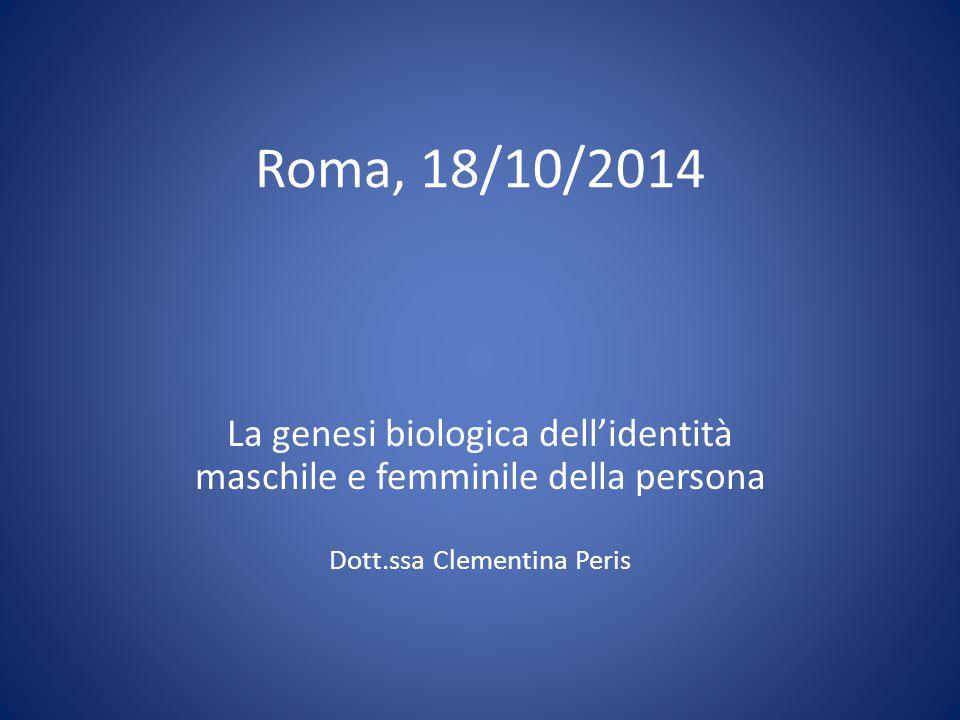 Roma, 18/10/2014 La genesi biologica dell'identità maschile e femminile della persona.