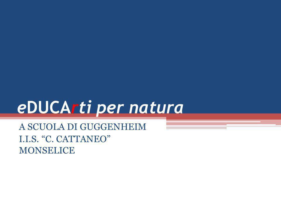 A SCUOLA DI GUGGENHEIM I.I.S. C. CATTANEO MONSELICE