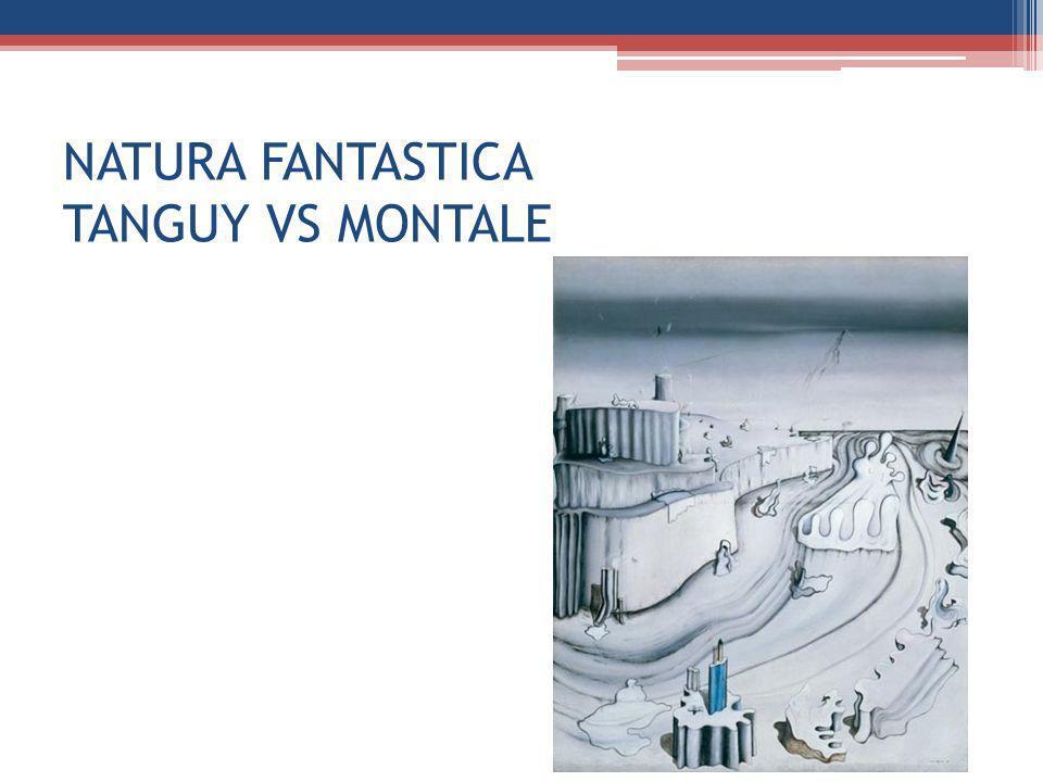 NATURA FANTASTICA TANGUY VS MONTALE