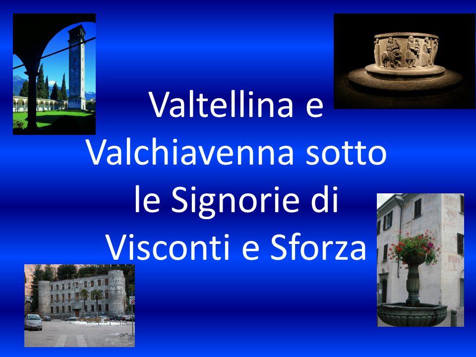 Valtellina e Valchiavenna sotto le Signorie di Visconti e Sforza