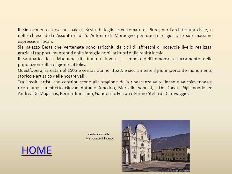Il Rinascimento trova nei palazzi Besta di Teglio e Vertemate di Piuro, per l'architettura civile, e nelle chiese della Assunta e di S. Antonio di Morbegno per quella religiosa, le sue massime espressioni locali.