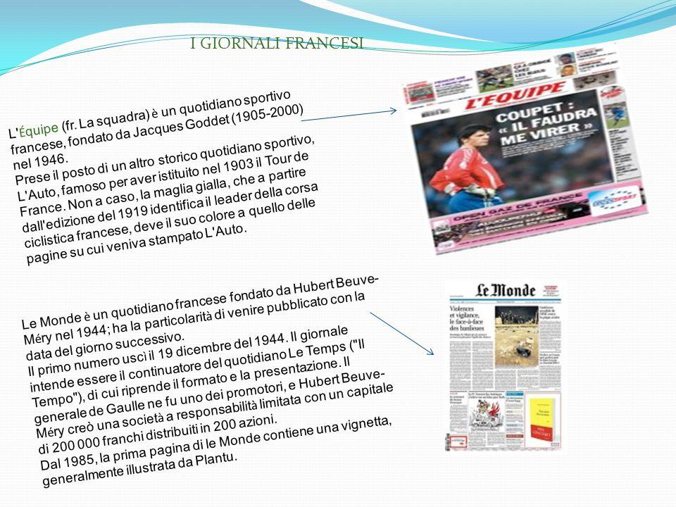 I GIORNALI FRANCESI L Équipe (fr. La squadra) è un quotidiano sportivo francese, fondato da Jacques Goddet (1905-2000) nel 1946.