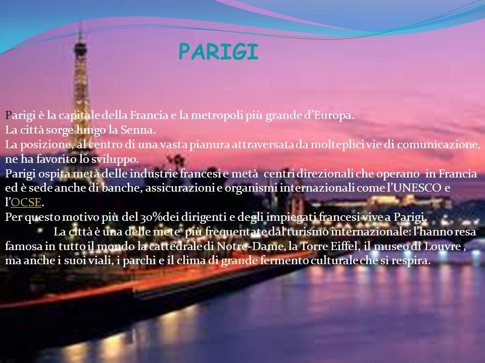 PARIGI Parigi è la capitale della Francia e la metropoli più grande d'Europa. La città sorge lungo la Senna.