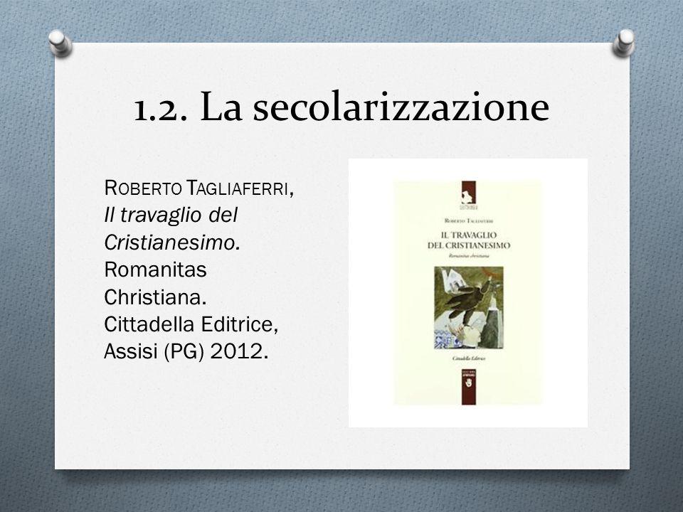 1.2. La secolarizzazione Roberto Tagliaferri, Il travaglio del Cristianesimo.