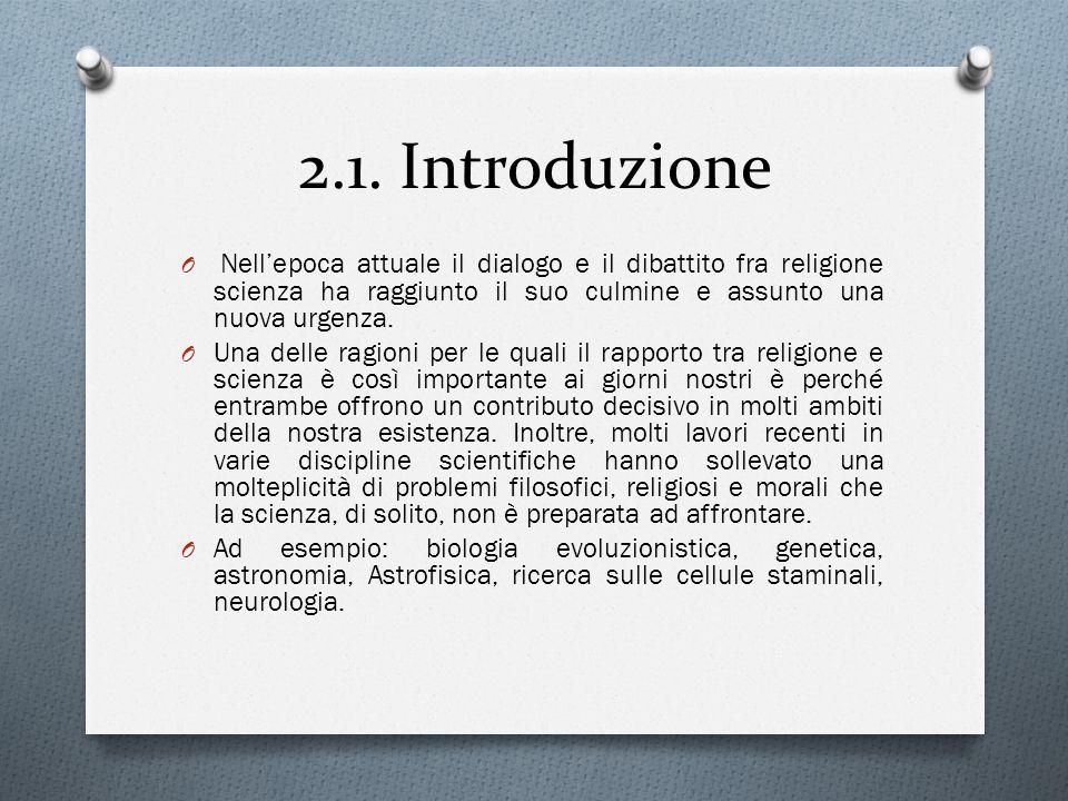 2.1. Introduzione Nell'epoca attuale il dialogo e il dibattito fra religione scienza ha raggiunto il suo culmine e assunto una nuova urgenza.