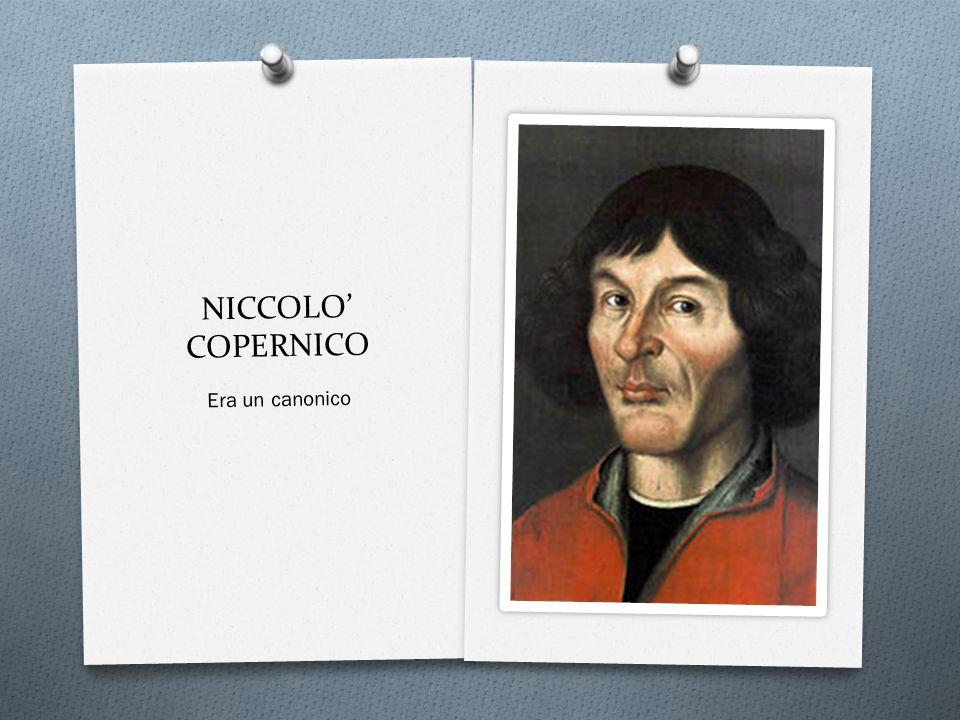 NICCOLO' COPERNICO Era un canonico