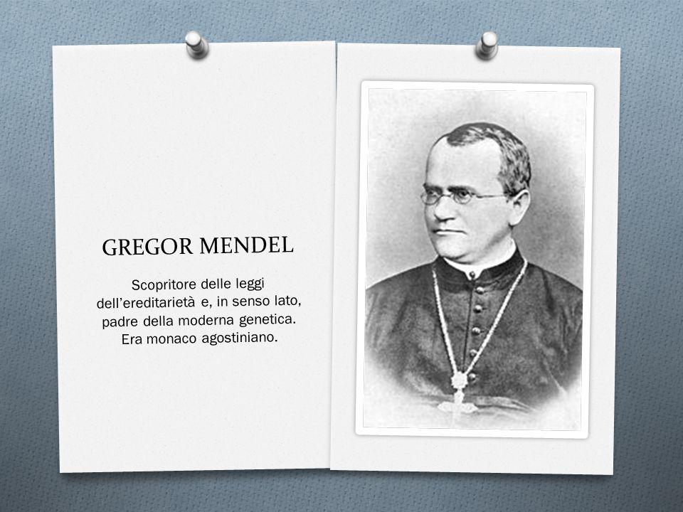 GREGOR MENDEL Scopritore delle leggi dell'ereditarietà e, in senso lato, padre della moderna genetica.