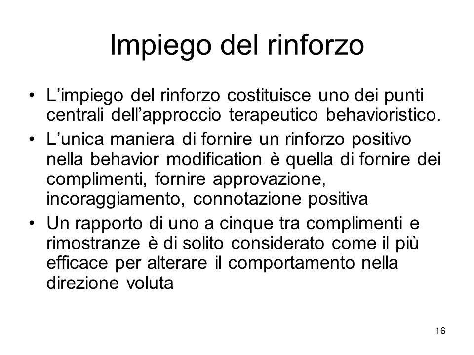 Impiego del rinforzo L'impiego del rinforzo costituisce uno dei punti centrali dell'approccio terapeutico behavioristico.