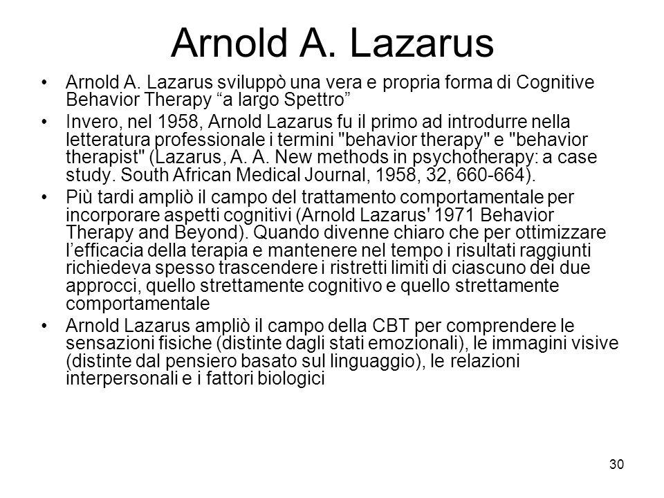 Arnold A. Lazarus Arnold A. Lazarus sviluppò una vera e propria forma di Cognitive Behavior Therapy a largo Spettro