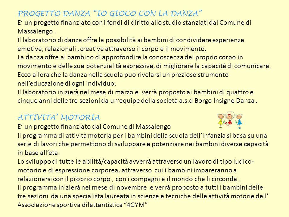 PROGETTO DANZA IO GIOCO CON LA DANZA E' un progetto finanziato con i fondi di diritto allo studio stanziati dal Comune di Massalengo .
