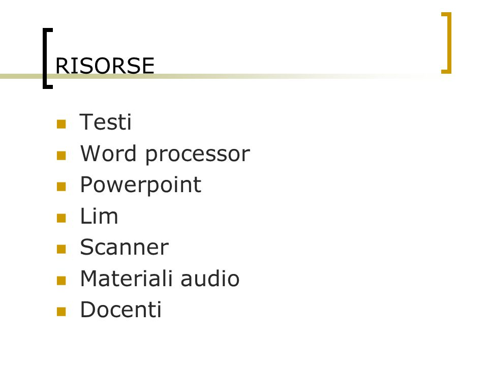 RISORSE Testi Word processor Powerpoint Lim Scanner Materiali audio Docenti