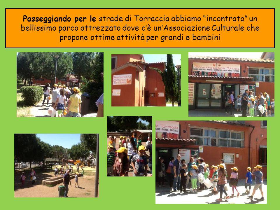 Passeggiando per le strade di Torraccia abbiamo incontrato un bellissimo parco attrezzato dove c'è un'Associazione Culturale che propone ottime attività per grandi e bambini