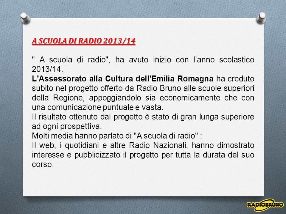 A SCUOLA DI RADIO 2013/14 A scuola di radio , ha avuto inizio con l'anno scolastico 2013/14.