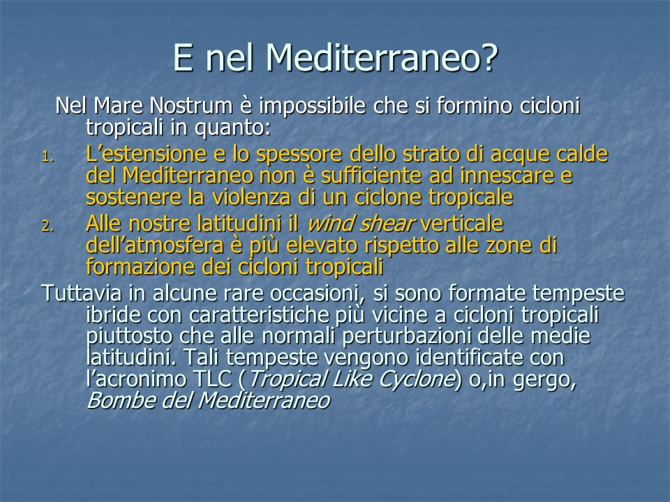E nel Mediterraneo Nel Mare Nostrum è impossibile che si formino cicloni tropicali in quanto: