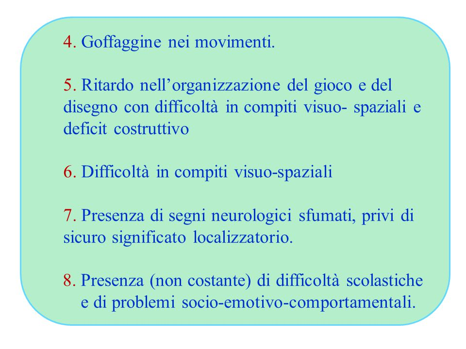 4. Goffaggine nei movimenti.
