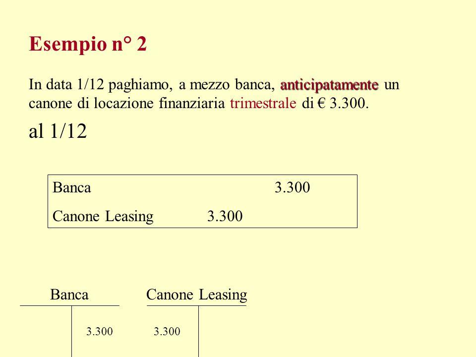 Esempio n° 2 In data 1/12 paghiamo, a mezzo banca, anticipatamente un canone di locazione finanziaria trimestrale di € 3.300.