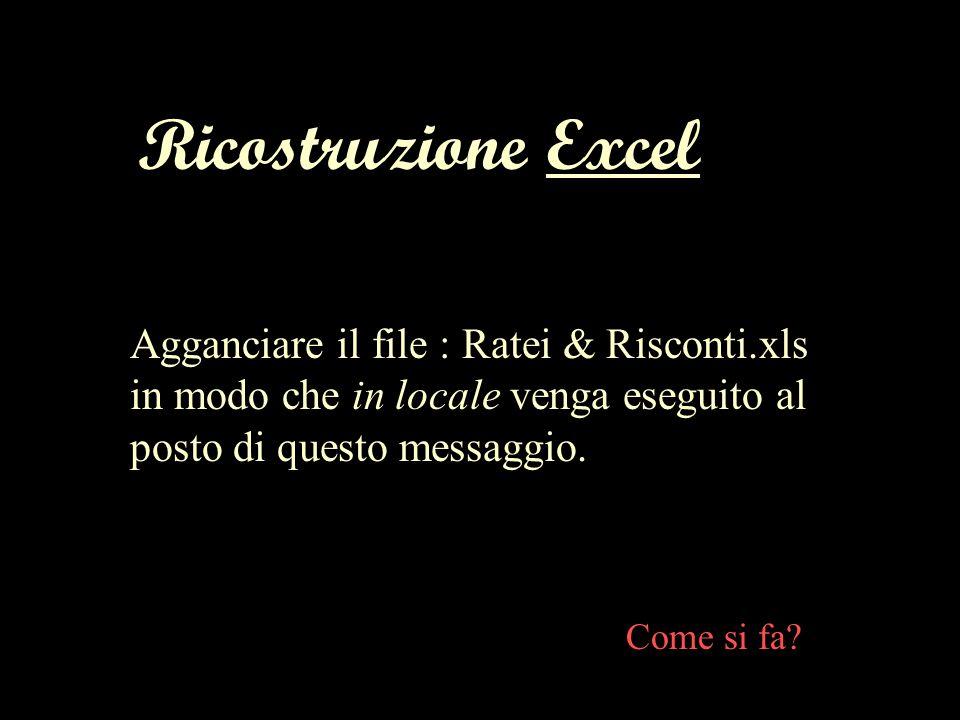 Ricostruzione Excel Agganciare il file : Ratei & Risconti.xls in modo che in locale venga eseguito al posto di questo messaggio.