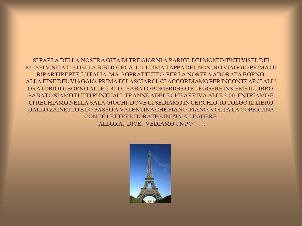 SI PARLA DELLA NOSTRA GITA DI TRE GIORNI A PARIGI, DEI MONUMENTI VISTI, DEI MUSEI VISITATI E DELLA BIBLIOTECA, L'ULTIMA TAPPA DEL NOSTRO VIAGGIO PRIMA DI RIPARTIRE PER L'ITALIA, MA, SOPRATTUTTO, PER LA NOSTRA ADORATA BORNO.