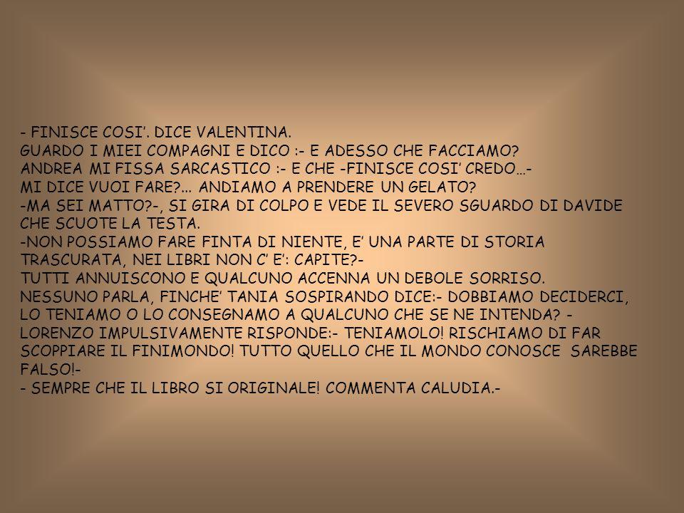 - FINISCE COSI'. DICE VALENTINA.