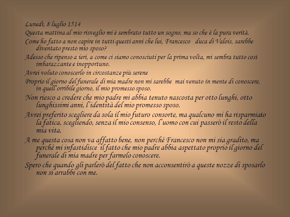 Lunedì, 8 luglio 1514 Questa mattina al mio risveglio mi è sembrato tutto un sogno, ma so che è la pura verità.