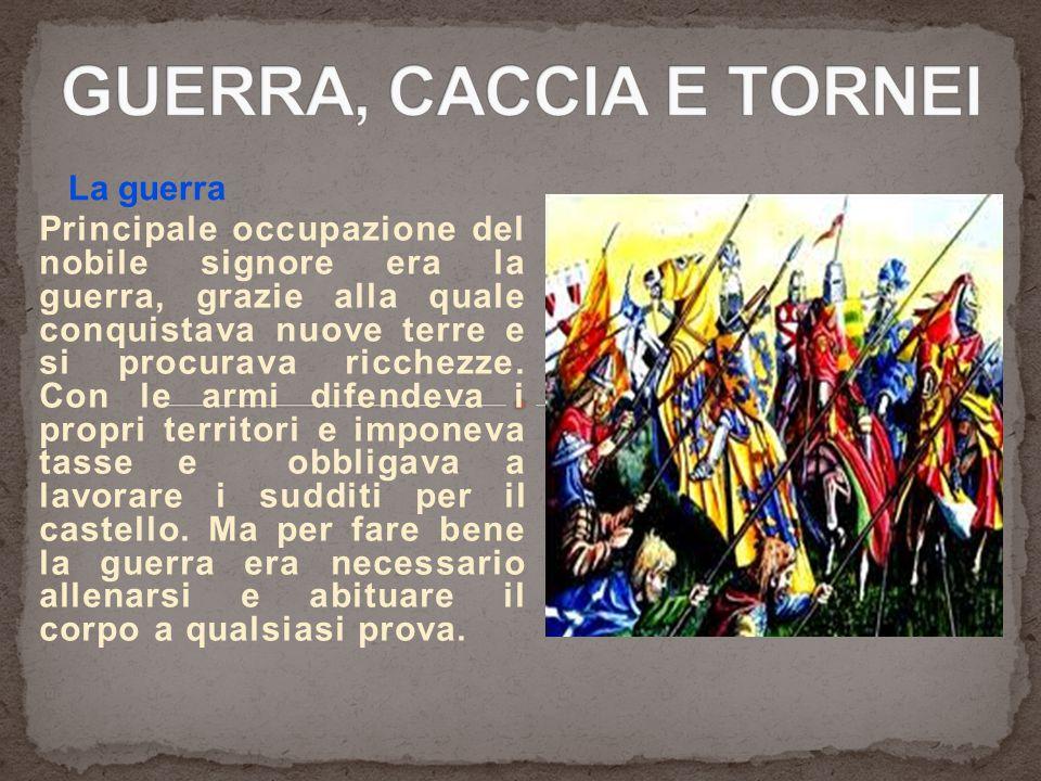 GUERRA, CACCIA E TORNEI La guerra