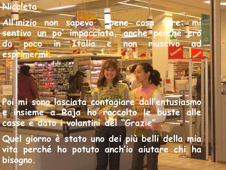 Nicoleta All'inizio non sapevo bene cosa fare: mi sentivo un po' impacciata, anche perché ero da poco in Italia e non riuscivo ad esprimermi.