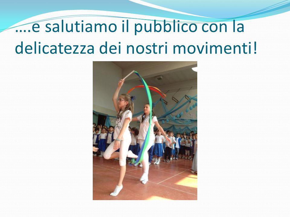 ….e salutiamo il pubblico con la delicatezza dei nostri movimenti!