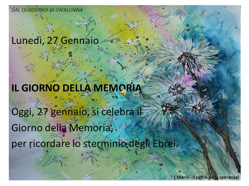 IL GIORNO DELLA MEMORIA Oggi, 27 gennaio, si celebra il