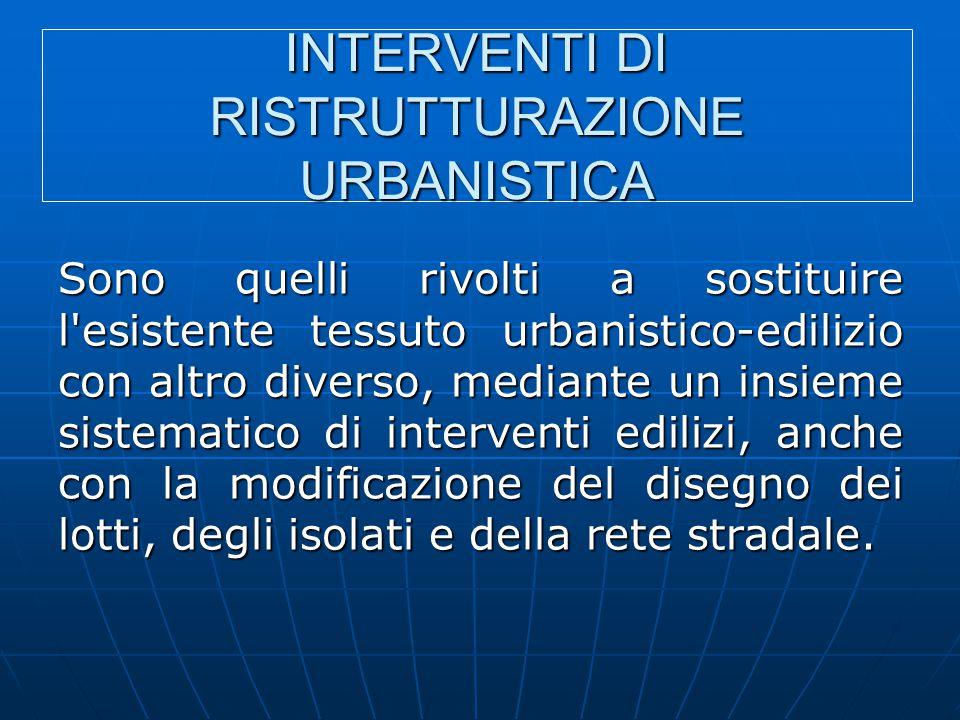 INTERVENTI DI RISTRUTTURAZIONE URBANISTICA