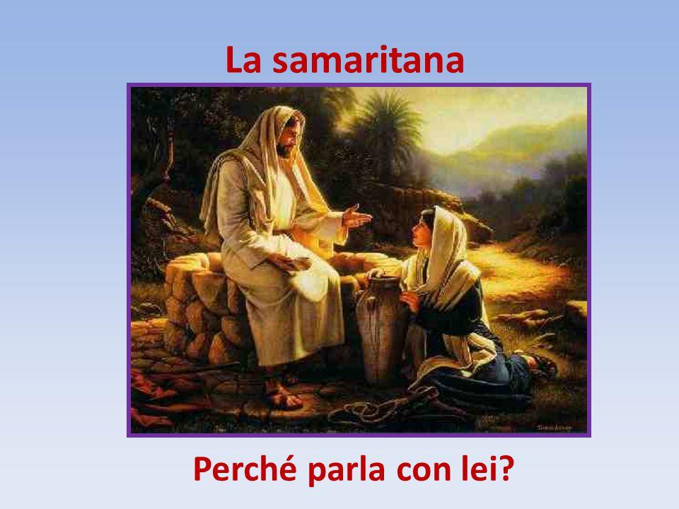La samaritana Perché parla con lei