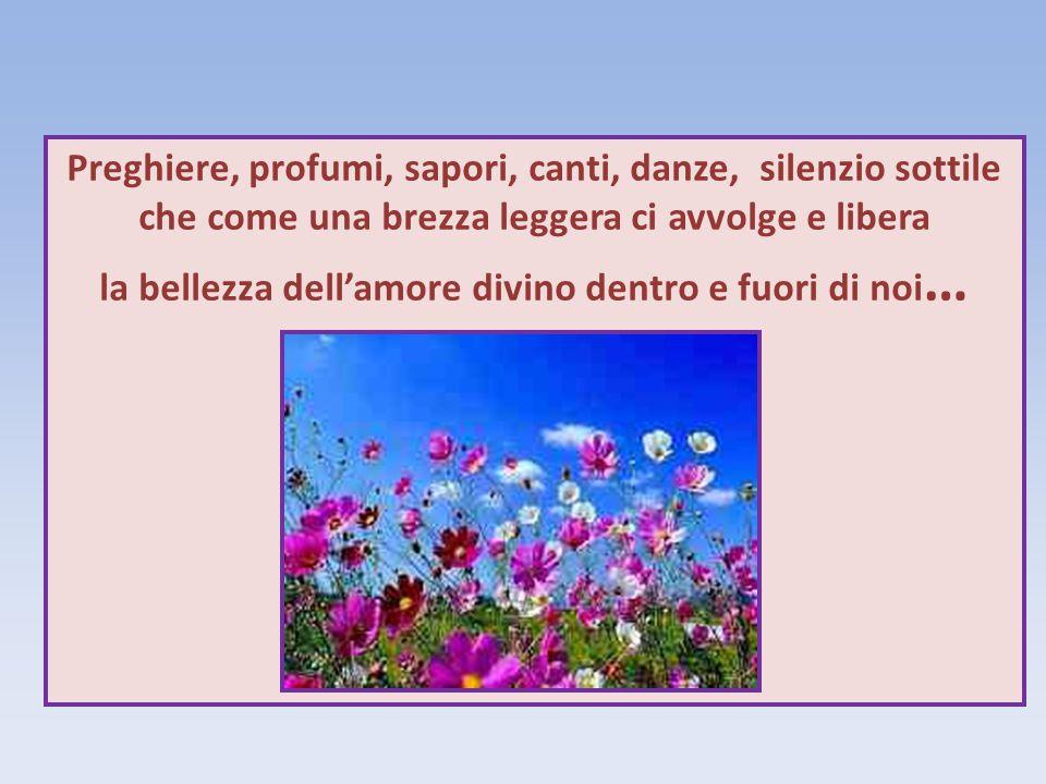 Preghiere, profumi, sapori, canti, danze, silenzio sottile