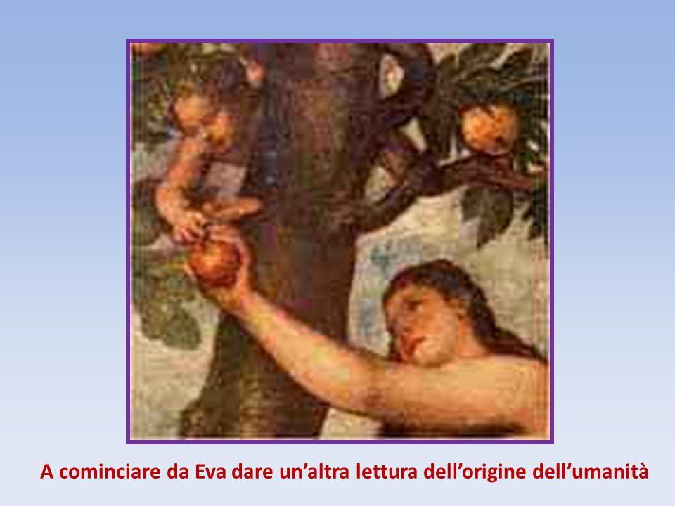 A cominciare da Eva dare un'altra lettura dell'origine dell'umanità