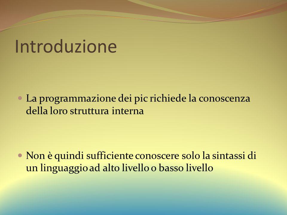 Introduzione La programmazione dei pic richiede la conoscenza della loro struttura interna.