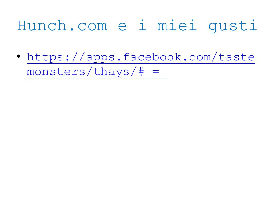 Hunch.com e i miei gusti https://apps.facebook.com/tastemonsters/thays/#_=_