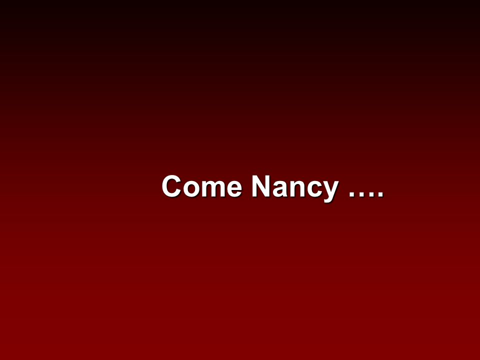Come Nancy ….