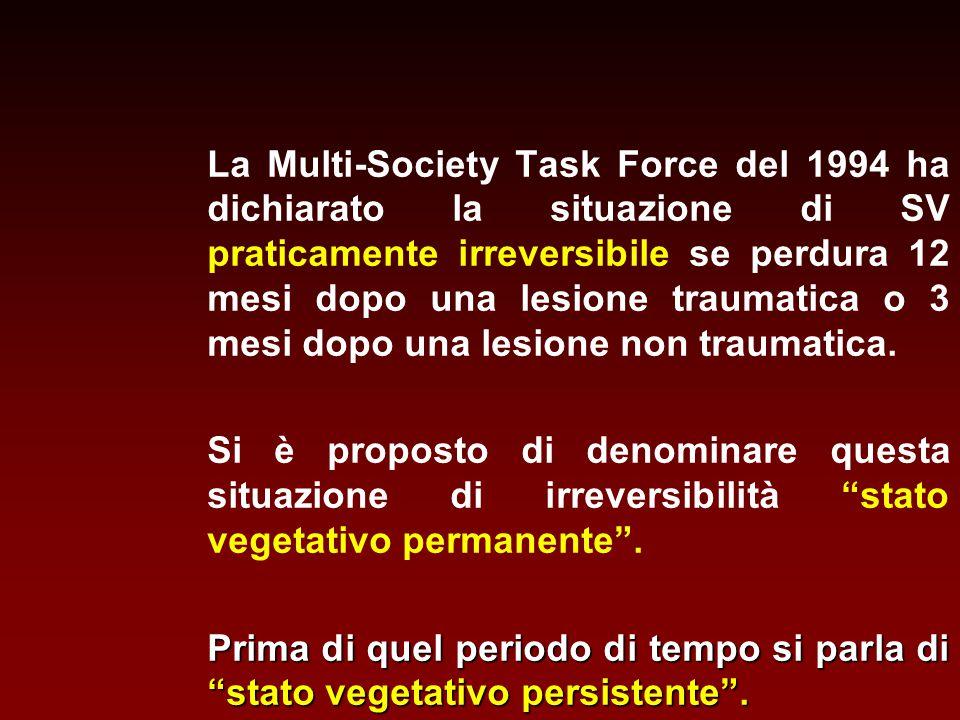 La Multi-Society Task Force del 1994 ha dichiarato la situazione di SV praticamente irreversibile se perdura 12 mesi dopo una lesione traumatica o 3 mesi dopo una lesione non traumatica.