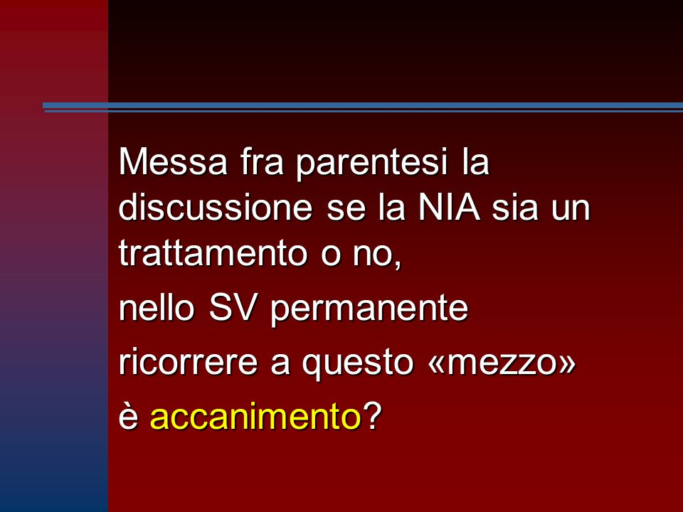Messa fra parentesi la discussione se la NIA sia un trattamento o no,