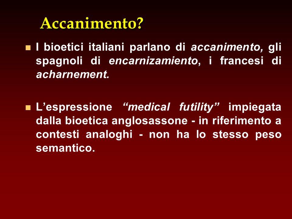 Accanimento I bioetici italiani parlano di accanimento, gli spagnoli di encarnizamiento, i francesi di acharnement.