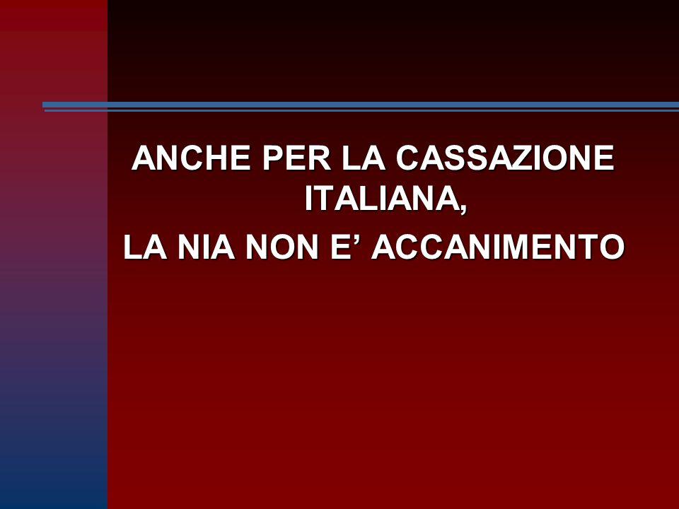 ANCHE PER LA CASSAZIONE ITALIANA, LA NIA NON E' ACCANIMENTO