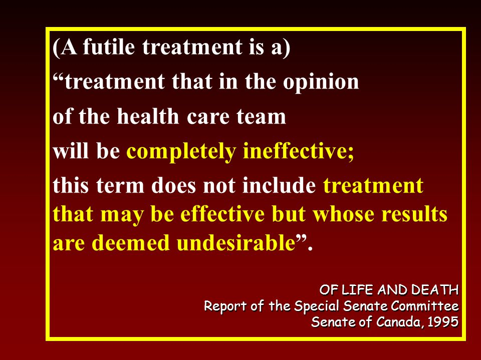 (A futile treatment is a) treatment that in the opinion