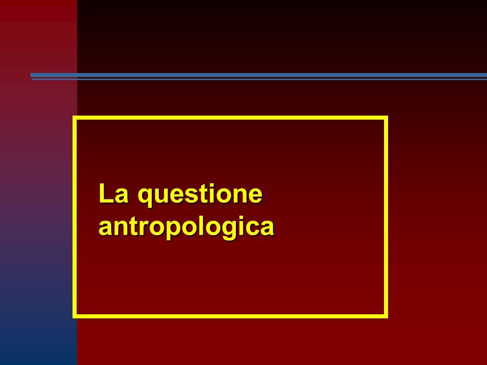 La questione antropologica