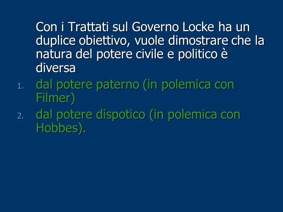 Con i Trattati sul Governo Locke ha un duplice obiettivo, vuole dimostrare che la natura del potere civile e politico è diversa